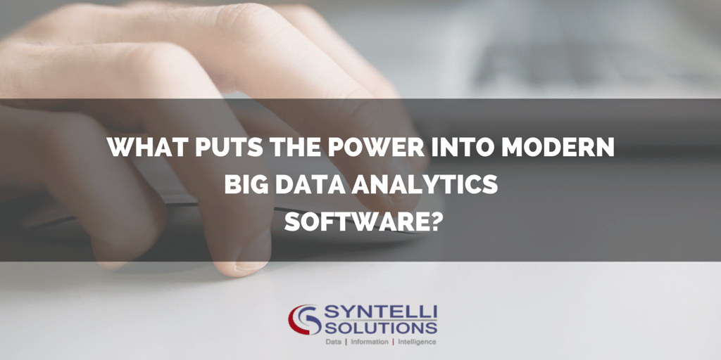 What Puts the Power into Modern Big Data Analytics Software?