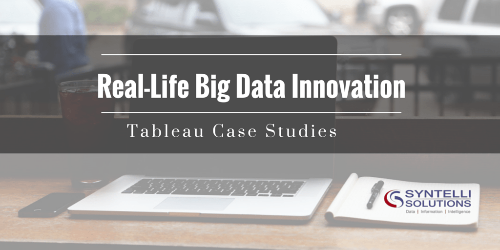 Tableau Case Studies - Real-Life Big Data Innovation