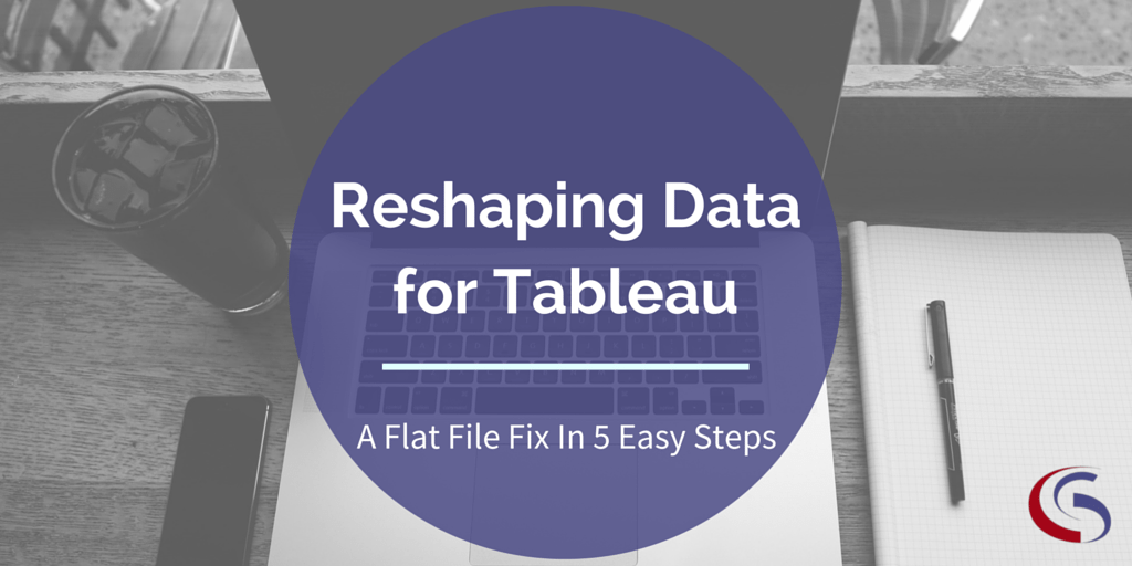Reshaping Data For Tableau - Flat File Fix in 5 Steps