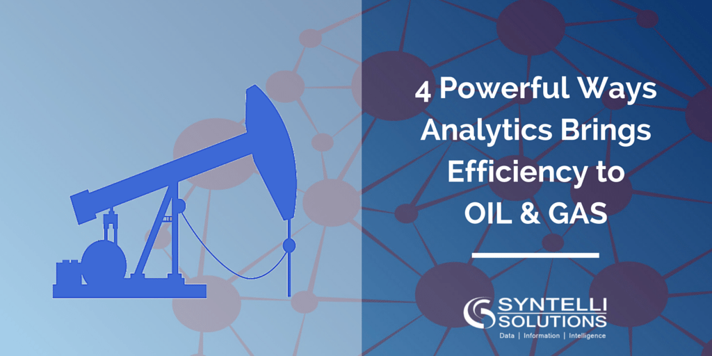 4 Powerful Ways Analytics Brings Efficiency to Oil & Gas